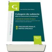 Culegere de subiecte date la concursuri si examene. 4 Procedura penala, partea speciala - Ioan Paul Chis