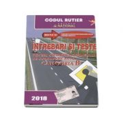 Dan Chiriac - Intrebari si teste, CATEGORIA B pentru obtinerea permisului de conducere auto (Anul - 2018) - Contine explicatii si comentarii ale raspunsurilor corecte. Legislatia rutiera la zi