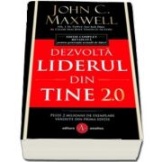 Dezvolta liderul din tine 2. 0. Editie complet revizuita pentru generatia actuala de lideri de John C. Maxwell