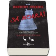 Dorothy trebuie sa moara! Prima carte a seriei Eliberarea tinutului Oz - Danielle Paige
