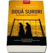 Doua surori. Din Norvegia in jihadul din Siria de Asne Seierstad