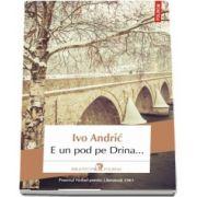 E un pod pe Drina... - Traducere şi note de Gellu Naum şi Ioana G. Seber
