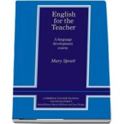 English for the Teacher. A Language Development Course - Mary Spratt
