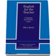 English for the Teacher. A Language Development Course - Mary Spratt