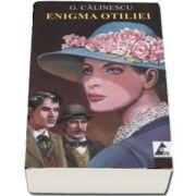 Enigma Otiliei - Editie ingrijita, prefata si repere critice de prof. univ. Nicolae Mecu