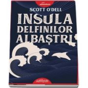Insula delfinilor albastri - Scott O'Dell (Carte distinsă cu Medalia Newbery)