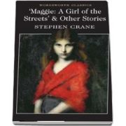 Maggie: A Girl of the Streets and Other Stories - Stephen Crane