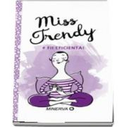 Miss Trendy. Fii eficienta