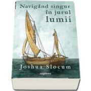 Navigand singur in jurul lumii - Joshua Slocum
