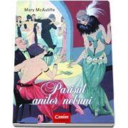 Parisul anilor nebuni. Parisul anilor 1920 a fost fara indoiala... nebun - Mary McAuliffe