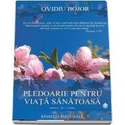 Pledoarie pentru viata sanatoasa de Ovidiu Bojor