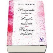 Prezența iubirii. Legile iubirii. Puterea iubirii de Paul Ferrini