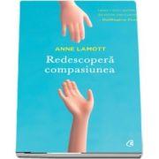 Redescopera compasiunea de Anne Lamott