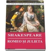Romeo si Julieta. Colectia, clasicii literaturii universale - William Shakespeare