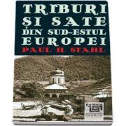 Triburi si sate din sud-estul Europei (Paul H. Stahl)