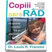 Copiii care rad. Cum sa va ajutati copilul sa-si dezvolte simtul umorului - Louis R. Franzini