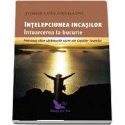 Înțelepciunea incașilor. Întoarcerea la bucurie - Jorge Luis Delgado