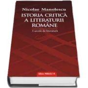 Istoria critica a literaturii romane. 5 secole de literatura de Nicolae Manolescu