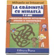La gradinita cu Mihaela. Labirinturi pentru dezvoltarea atentiei si concentrarii, 5-6 ani