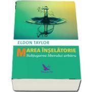 Marea înșelătorie. Subjugarea liberului arbitru - Eldon Taylor