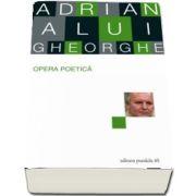 Opera poetică. Adrian Alui Gheorghe