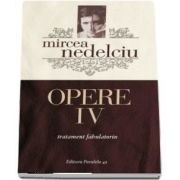 Opere IV. Tratament fabulatoriu de Mircea Nedelciu