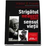 Strigătul neauzit pentru sensul vieţii de Viktor Frankl