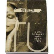 Tu şi alte întâmplări gata de a fi trăite - Alex Plescan