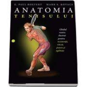 Anatomia tenisului. Ghidul vostru ilustrat pentru rezistenta, viteza, putere si agilitate