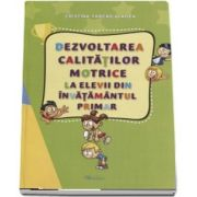 Dezvoltarea calitatilor motrice la elevii din invatamantul primar de Cristina Farkas Vlagea