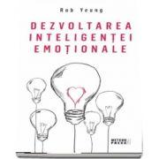 Dezvoltarea inteligentei emotionale -Yeung Rob- Traducere din limba engleza de Eugen Damian