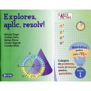 Explorez, aplic, rezolv! Matematica pentru clasa a VI-a, partea I - Culegere de probleme, teste si resurse pentru portofoliu