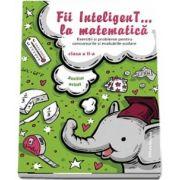 Fii InteligenT... la matematica. Exercitii si probleme pentru concursurile si evaluarile scolare, clasa a II-a (Editie 2018-2019)
