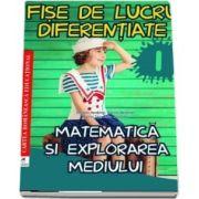 Fise de lucru diferentiate. Matematica si explorarea mediului. Clasa I (Daniela Berechet)