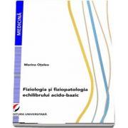 Fiziologia si fiziopatologia echilibrului acido-bazic (Colectia Medicina) - Marina Otelea