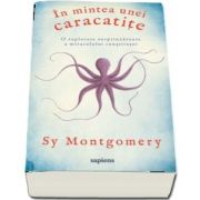 In mintea unei caracatite. O explorare surprinzatoare a miracolului constiintei de Sy Montgomery