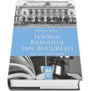 Istoria Baroului din Bucuresti. Editia a II a, revazuta si adaugita