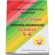 Limba si literatura romana - opere literare - Compuneri argumentative pentru clasele a V-a si a VI-a (Mariana Badea)
