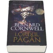 Lordul pagan - Seria Ultimul Regat - Bernard Cornwell