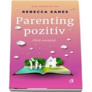 Parenting pozitiv. Ghid esential de Rebecca Eanes