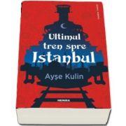 Ultimul tren spre Istanbul de Ayse Kulin