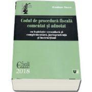 Codul de procedura fiscala comentat si adnotat cu legislatie secundara si complementara, jurisprudenta si instructiuni (Editie 2018)