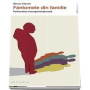 Fantomele din familie. Psihanaliza transgenerationala