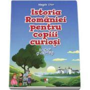 Istoria Romaniei pentru copiii curiosi. Lectura si activitati de Magda Stan