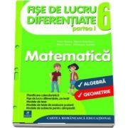Matematica. Algebra si Geometrie - Fise de lucru diferentiate pentru clasa a VI-a, partea I