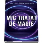 Adrian Leonard Mociulschi, Mic tratat de magie - Prefata de Filip Lucian Iorga