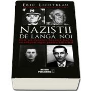 Nazistii de langa noi. Cum au devenit Statele Unite un adapost sigur pentru hitleristi (Eric Lichtblau)