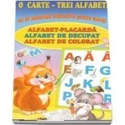 O carte - Trei alfabete. Set de materiale instructive pentru micuti. Alfabet-Placarda. Alfabet de decupat. Alfabet de colorat