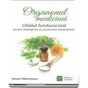 Organonul medicinei. Ghidiul fundamental pentru intelegerea si practicarea homeopatiei de Samuel Hahnemann
