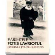 Parintele Fotis Lavriotul, nebunul pentru Hristos